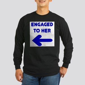 Engaged to her Long Sleeve T-Shirt