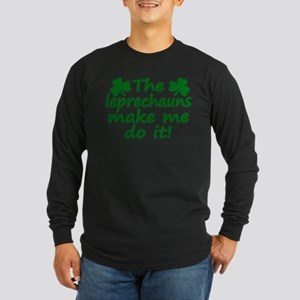 Leprechauns Made Me Do It Long Sleeve Dark T-Shirt