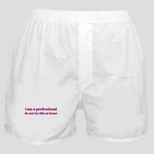 I am a professional... Boxer Shorts
