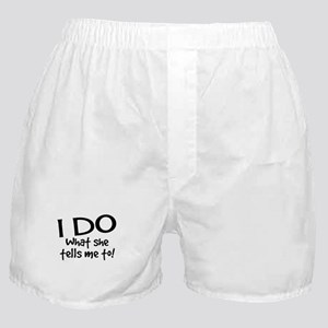 I DO what she tells me to! Boxer Shorts