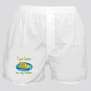 I Put Butter on My Butter Boxer Shorts