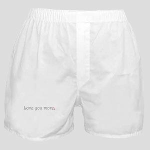 Love you more Boxer Shorts