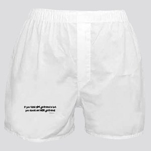 If you think MY girlfriend is Boxer Shorts