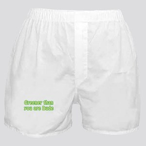 GREENER THAN YOU ARE DUDE Boxer Shorts