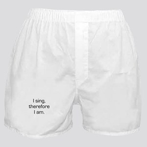 I Sing Therefore I Am Boxer Shorts