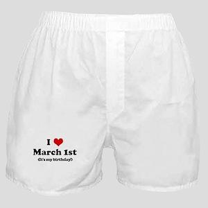 I Love March 1st (my birthday Boxer Shorts