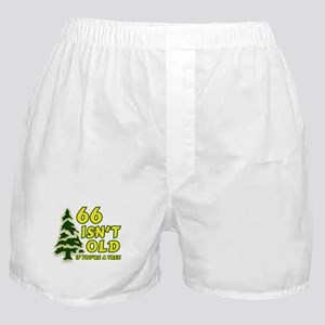 66 Isn't Old, If You're A Tree Boxer Shorts