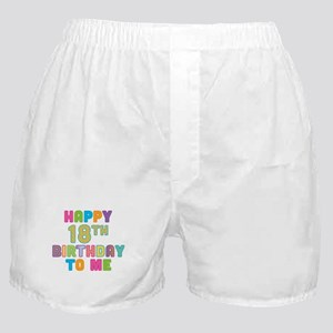 Happy 18th B-Day To Me Boxer Shorts