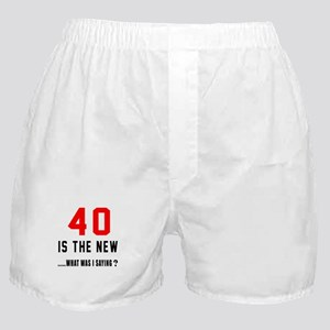 40 Is The New What Was I Saying ? Boxer Shorts