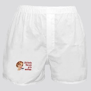 Life Sucks. Then you go to meetings. Boxer Shorts