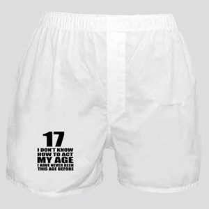 17 I Don Not Know How To Act My Age Boxer Shorts