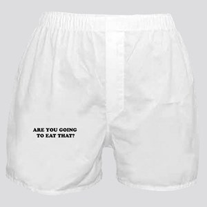 ARE YOU GOG TO EAT THAT? Boxer Shorts