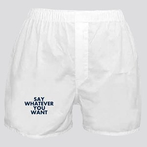Say Whatever You Want Boxer Shorts