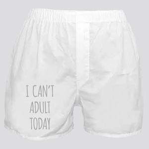 I Cant Adult Today Boxer Shorts