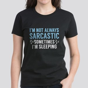 I'm Not Always Sarcastic Women's Dark T-Shirt