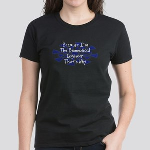 Because Biomedical Engineer Women's Dark T-Shirt