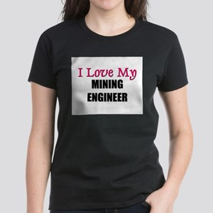 I Love My MINING ENGINEER Women's Dark T-Shirt
