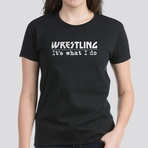 Wrestling Its What I Do T-Shirt