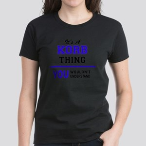 It's KORB thing, you wouldn't understand T-Shirt