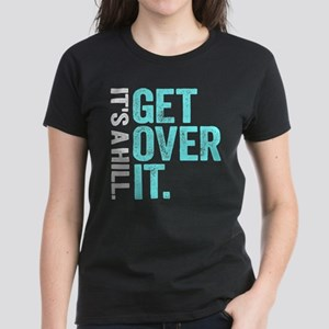 It's A Hill. Get Over It. T-Shirt