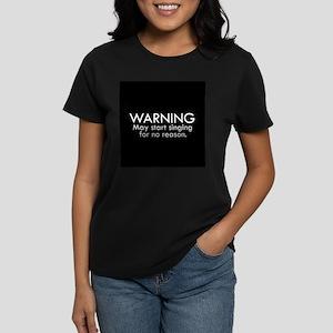 Warning: May start singing for no reason. T-Shirt