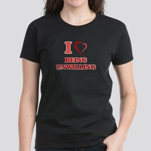 I love Being Unwilling T-Shirt