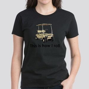 this is how i roll Women's Dark T-Shirt
