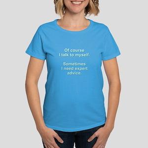 Of Course I Talk to Myself... Women's Dark T-Shirt