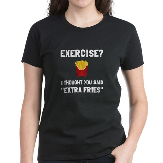 3c7d45ca1 Exercise Extra Fries Women's Classic T-Shirt Exercise Extra Fries T ...