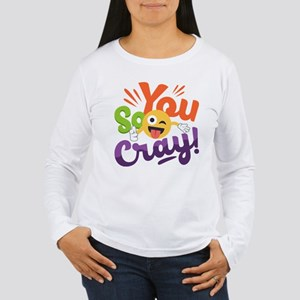You so Cray Women's Long Sleeve T-Shirt