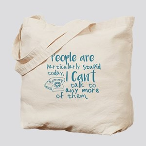 People Are Stupid Today Tote Bag