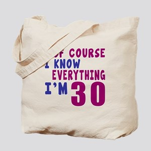 I Know Everythig I Am 30 Tote Bag