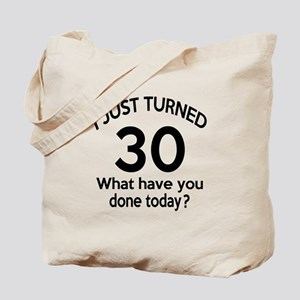 I Just Turned 30 What Have You Done Today Tote Bag