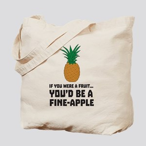 If you were a fruit… You'd be a fine-apple Tote Ba