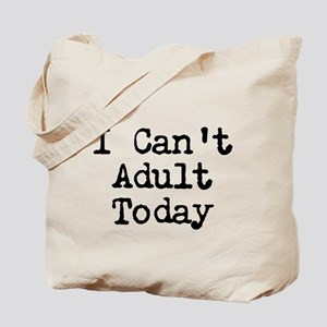 I Cant Adult Today Tote Bag