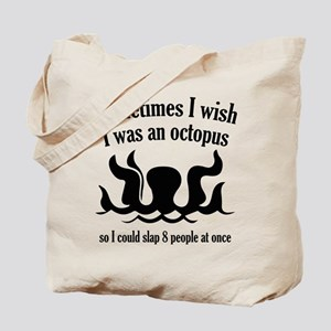 Sometimes I Wish I Was An Octopus Tote Bag