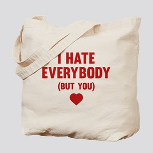 I Hate Everybody (But You) Tote Bag