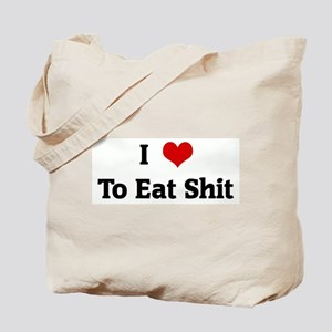 I Love To Eat Shit Tote Bag