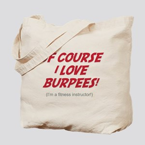 Of Course I love Burpees! Tote Bag