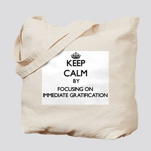 Keep Calm by focusing on Immediate Gratif Tote Bag