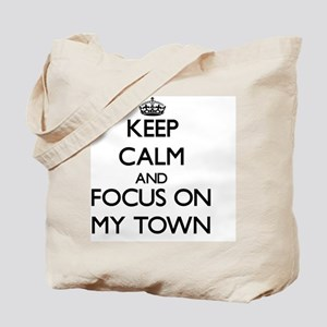 Keep Calm and focus on My Town Tote Bag