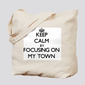 Keep Calm by focusing on My Town Tote Bag