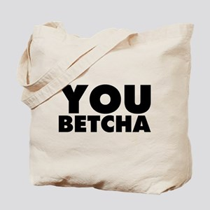 You Betcha Tote Bag