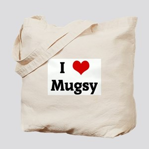 I Love Mugsy Tote Bag