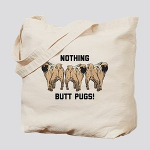 Nothing Butt Pugs Tote Bag