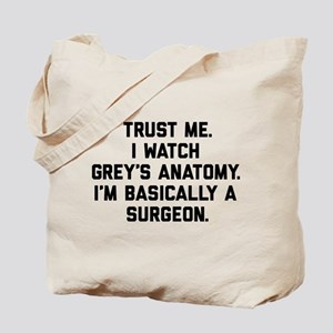 I Watch Grey's I'm Basically A Surgeon Tote Bag