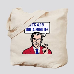 It's 4:19 - Got A Minute? Tote Bag