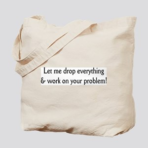 Your problem! Tote Bag