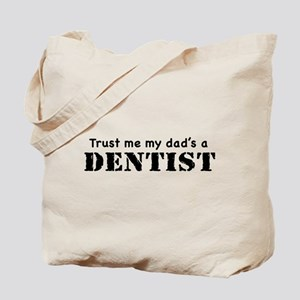 Trust Me My dad's a Dentist Tote Bag