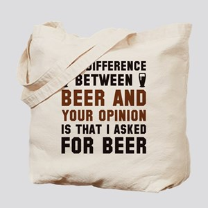 Beer And Your Opinion Tote Bag